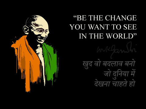 Be The Change You Want To See In The World - Mahatama Gandhi Inspirational Quote - Tallenge Patriotic Collection