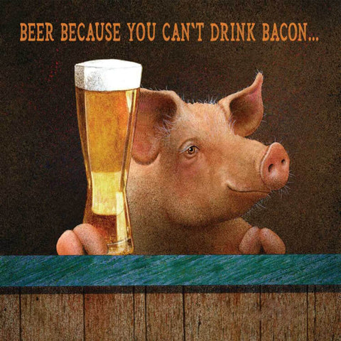 Beer Because You Cannot Drink Bacon - Bar Art