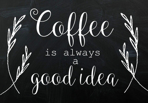 Coffee Is Always A Good Idea by Tallenge Store