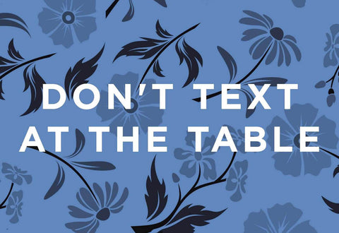 Dont Text At The Table