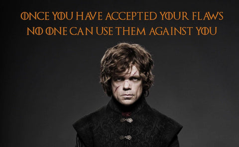 Fan Art From Game Of Thrones - Once You Have Accepted Your Flaws No Else Can Use Them Against You - Tyrion Lannister Quote