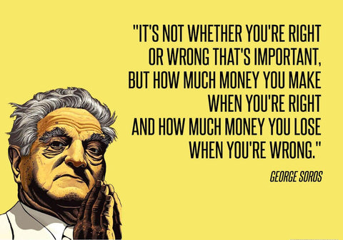 George Soros Inspirational Quote - Its not whether you are right or wrong thats important - INVESTING WISDOM Poster by Roseann Jahns
