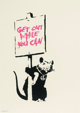 Get Out While You can - Banksy