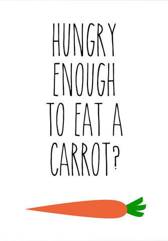 Hungry Enough To Eat A Carrot