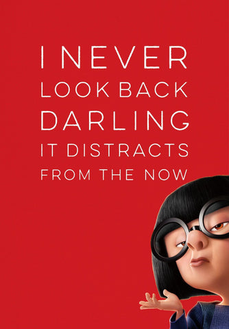 I Never Look Back Darling It Distracts From The Now - Edna Mode Inspirational Quote - Tallenge Motivational Poster Collection - Large Art Prints