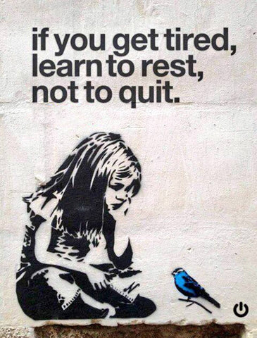 If You Get Tired Learn To Rest Not To Quit - Banksy