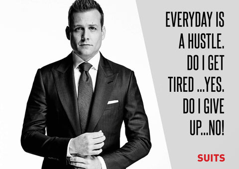 Motivational Poster - Art from SUITS - Everyday Is A Hustle - Harvey Specter Inspirational Quote