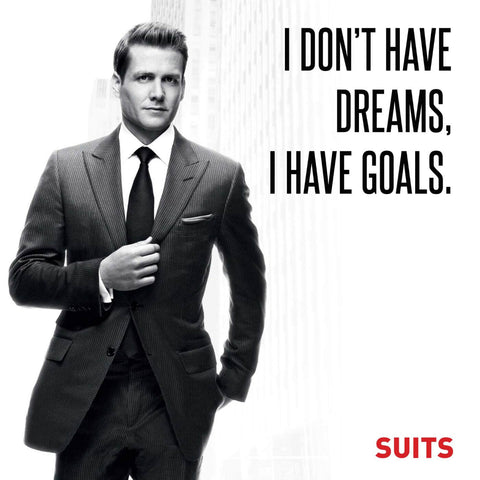 SUITS - I Dont Have Dreams I Have Goals - Harvey Specter Inspirational Quote