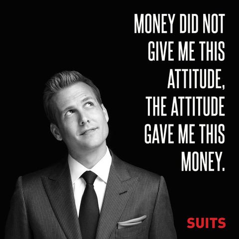 SUITS - Money Did Not Give Me This Attitude - Harvey Specter Inspirational Quote