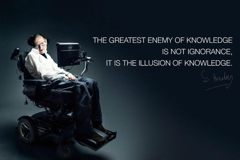 Motivational Poster - Stephen Hawking - The greatest enemy of knowledge is not ignorance it is the illusion of knowledge - Inspirational Quotes - Posters by Kaiden Thompson