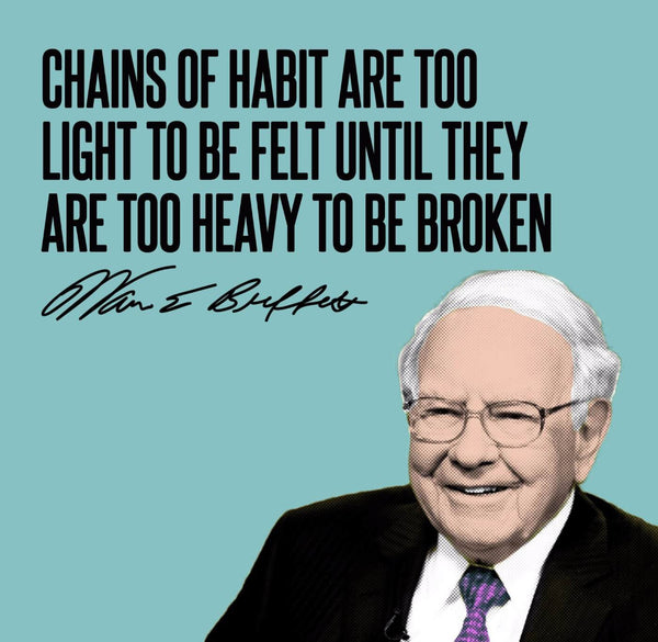 Artwork of Motivational Quote - Warren Buffet - Chains Of Habit Are Too Light To Be Felt Until They Are Too Heavy To Be Broken by Roseann Jahns