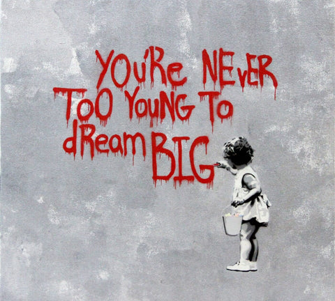 Never Too Young to Dream Big - Banksy