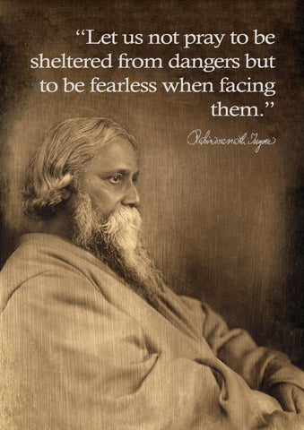 Rabindranath Tagore Motivational Quote 2 - Let Us Not Pray To Be Sheltered From Dangers But To Be Fearless When Facing Them