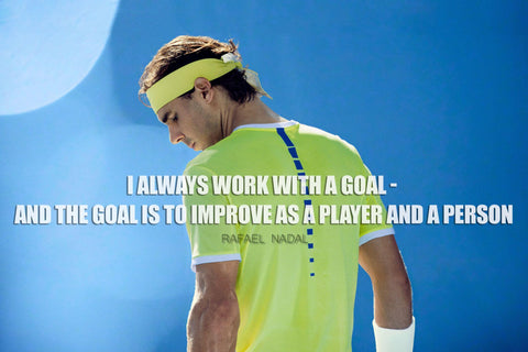 Spirit Of Sports - Motivational Quote - I Always Work With A Goal And The Goal Is To Improve As A Player And A Person - Rafael Nadal - Legend Of Tennis
