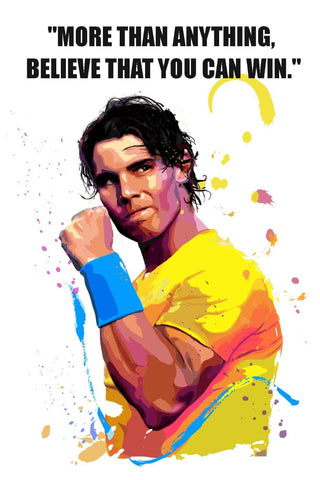 More Than Anything Believe That You Can Win - Rafael Nadal by Joel Jerry