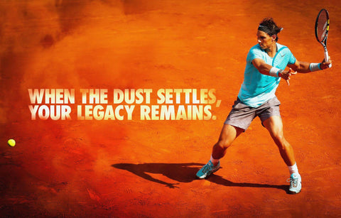 Spirit Of Sports - Motivational Quote - When The Dust Settles Your Legacy Remains - Rafael Nadal - Legend Of Tennis
