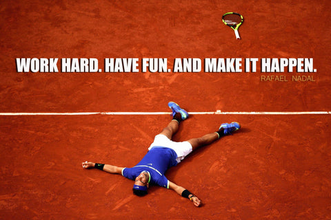 Spirit Of Sports - Motivational Quote - Work Hard Have Fun And Make It Happen - Rafael Nadal - Legend Of Tennis