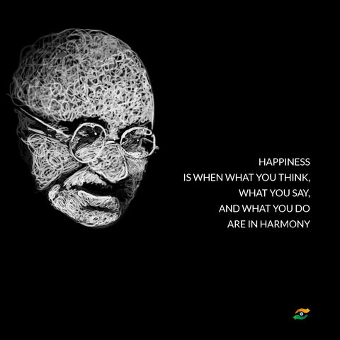 Mahatma Gandhi Quotes - Happiness Is When What You Think, What You Say, And What You Do Are In Harmony