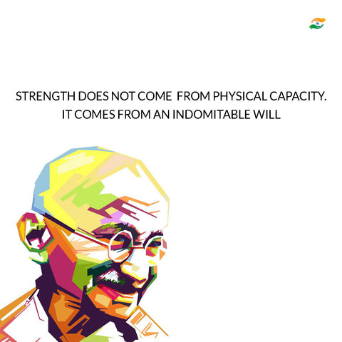Mahatma Gandhi Quotes - Strength Does Not Come From Physical Capacity.