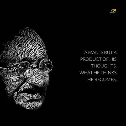 Mahatma Gandhi Quotes - A Man Is But A Product Of His Thoughts
