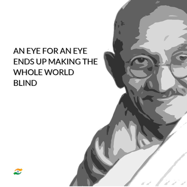 Artwork of Mahatma Gandhi Quotes - An Eye For An Eye Only Ends Up Making The Whole World Blind by Sina Irani