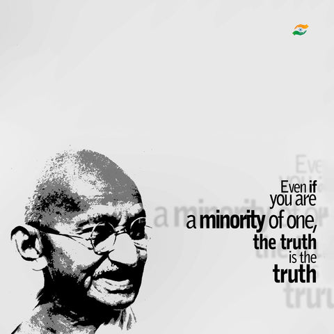 Mahatma Gandhi Quotes - Even If You Are A Minority Of One, The Truth Is The Truth