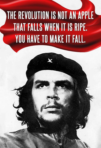 The Revolution Is Not An Apple That Falls When It Is Ripe You Have To Make It Fall - Che Guevera Inspirational Quote - Motivational Poster by Sherly David