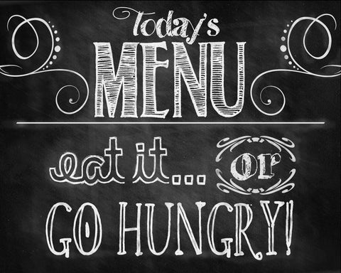Todays Menu - Eat It Or Go Hungry