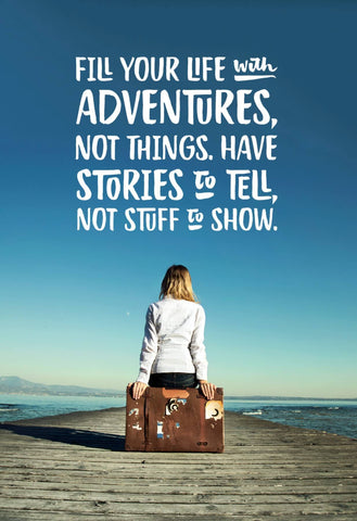 Wanderlust - Inspirational Quote -FIll Your Life With Adventure Not Things by Keith Sanders