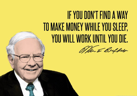Warren Buffet - Inspirational Quote - VALUE INVESTING - If You Dont Find A Way To Make Money While You Sleep You Will Work Until You Die by Sherly David