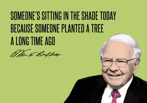 Warren Buffet - Inspirational Quote - VALUE INVESTING - Someone Is Sitting In The Shade Today Because Someone Planted A Tree A Long Time Ago by Sherly David