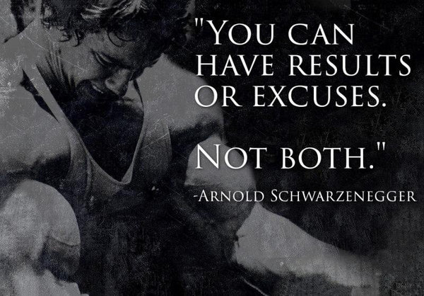 You Can Have Results Or Excuses Not Both - Arnold Schwarzenegger - Posters