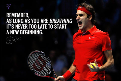 Remember As Long As You Are Breathing Its Never Too Late To Start A New Beginning - Roger Federer Motivational Quote - Legend Of Tennis - Tallenge Spirit Of Sports Poster Collection