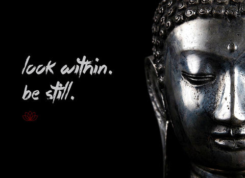 Gautam Buddha Inspirational Quote - Look within Be still
