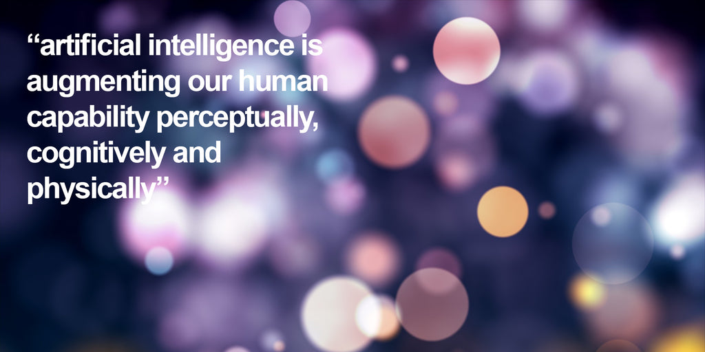 Artificial Intelligence: Augmenting our Human Capability & Potential