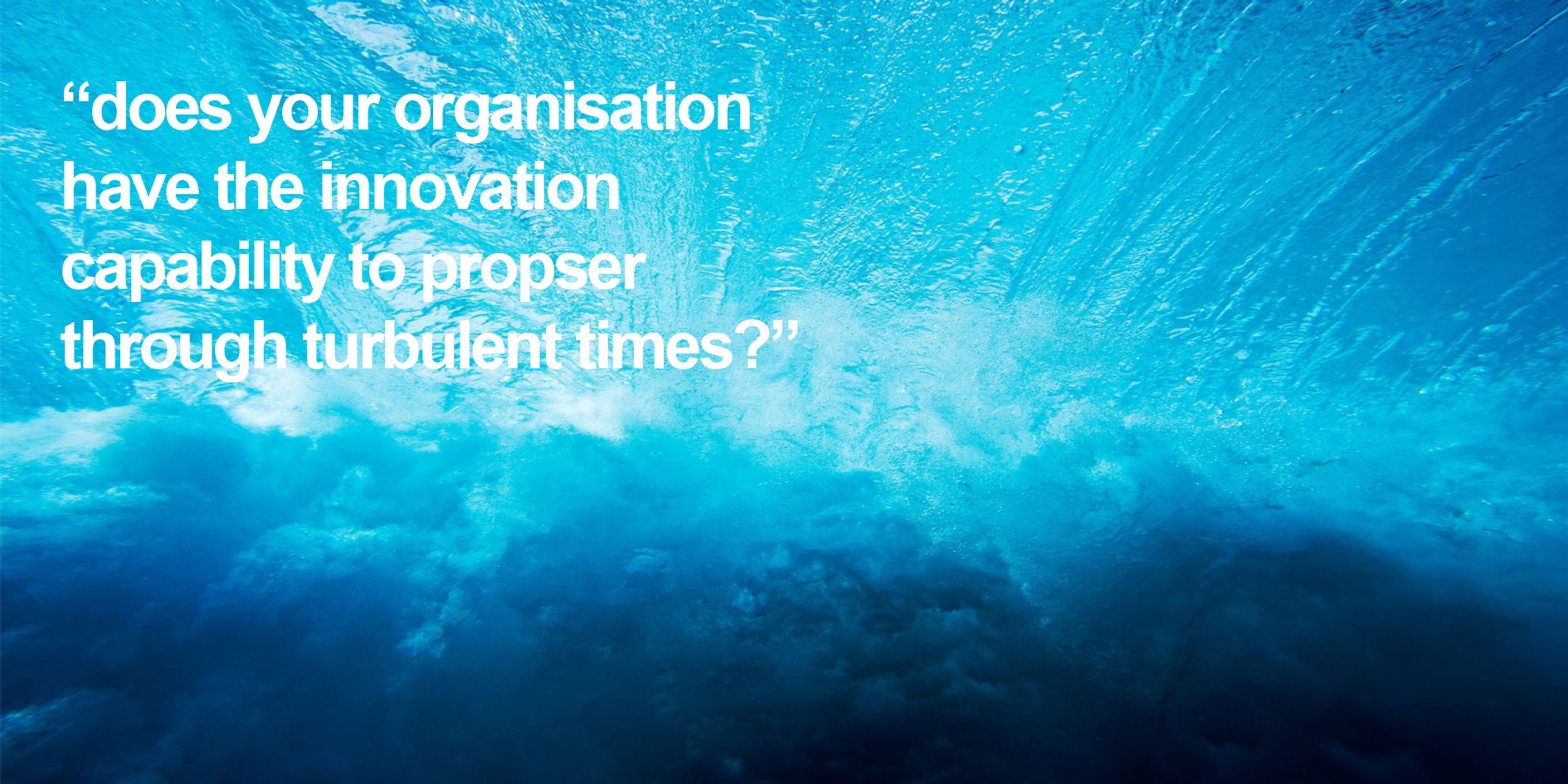 does your organisation have the innovation capability to prospser through turbulent times
