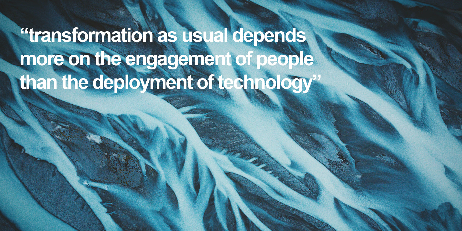 transformation as usual depends more on the engagement of people than the deployment of technology