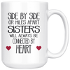 Side By Side Or Miles Apart Sisters Will Always Be Connected By Heart Mug