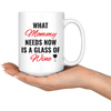 What Mommy Needs Now Is A Glass Of Wine Mug