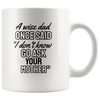A Wise Dad Once Said I Don't Know Go Ask Your Mother Mug