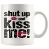 Shut Up And Kiss Me Coffee Mug
