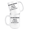 My Daily Routine Wake Up Be Amazing Go Back To Sleep Mug