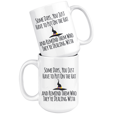 Image of Witch's Brew Mug, Witch Mug, Halloween Mug,Some Days, You Just Have to Put On the Hat and Remind Them Who They're Dealing With,Coffee Mug