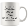 Ain't No Hood Like Motherhood Mug