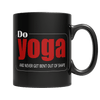 Do Yoga, And Never Get Bent Out Of Shape Coffee Mug