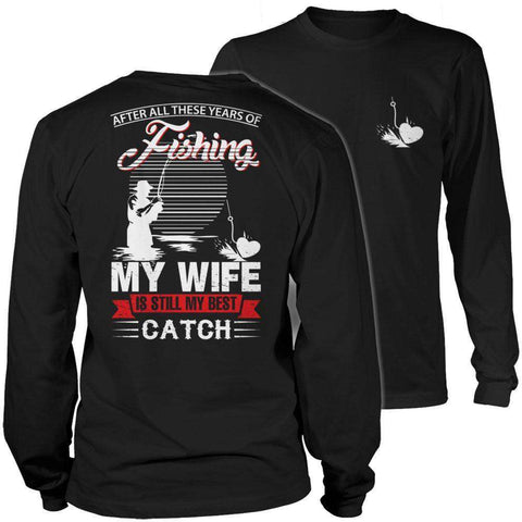 Image of After All These Years Of Fishing My Wife is Still My Best Catch T Shirt