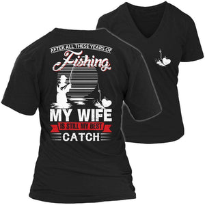 After All These Years Of Fishing My Wife is Still My Best Catch T Shirt