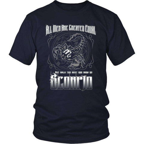 ALL MEN ARE CREATED EQUAL BUT ONLY THE BEST ARE BORN AS SCORPIO T Shirt