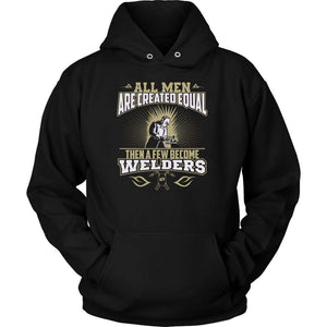 All men are created equal then a few become welders Hoodie