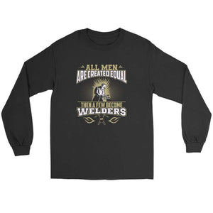 All men are created equal then a few become welders Long Sleeve